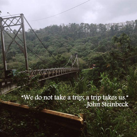 """""""We do not take a trip; a trip takes us."""" - John Steinbeck"""