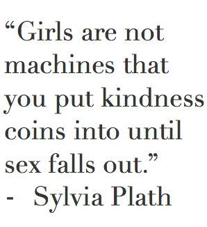 """not Sylvia Plath... """"Girls are not machines that you put kindness coins into…"""
