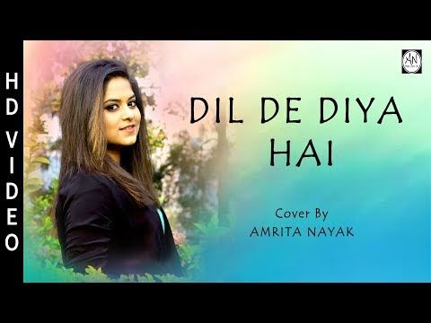Dil De Diya Hai Female Cover Version Amrita Nayak Youtube In 2020 With Images Mp3 Song Heart Touching Love Story Songs