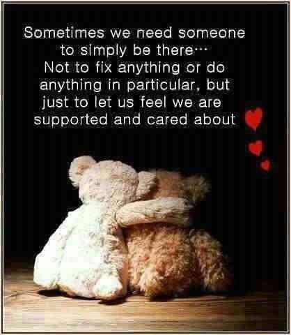 Inspirational quote - Sometimes we need someone to simply be there. Not to fix anything or do anything in particular, but just to let us feel we are supported and cared about.: