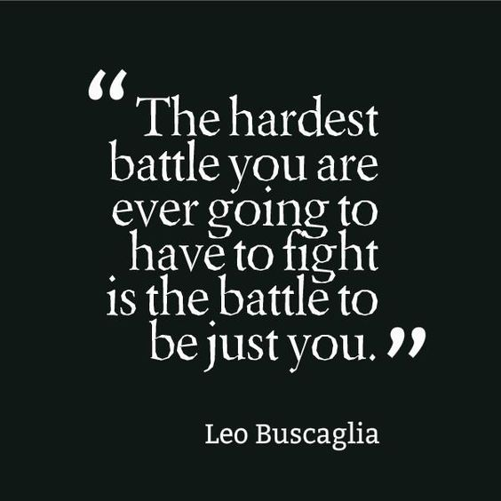 """"""" The Hardest Battle You Are Ever Going To Have To Fight Is The Battle To Just Be You."""" -Leo Buscaglia - #Be #You #Beautiful"""