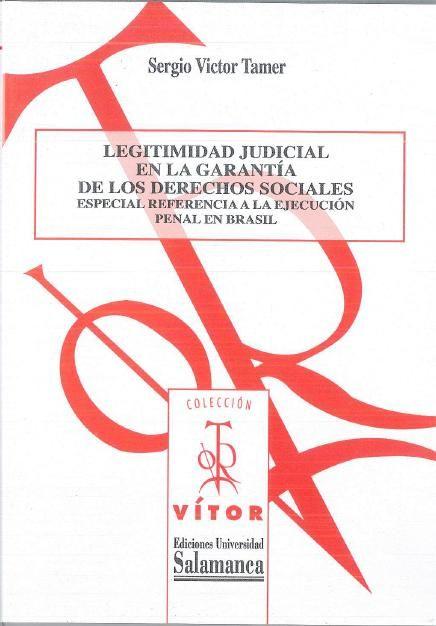 Tamer, Sergio Victor Legitimidad judicial en la garantía de los derechos sociales. Ediciones Universidad de Salamanca, 2013.