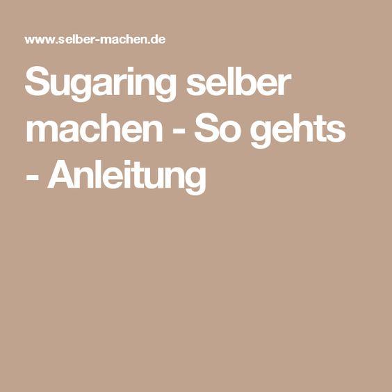 Sugaring selber machen - So gehts - Anleitung