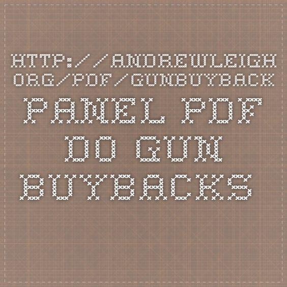 http://andrewleigh.org/pdf/GunBuyback_Panel.pdf  Do Gun Buybacks Save Lives? Evidence From Panel Data