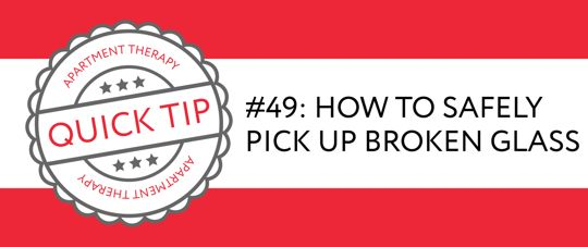 Quick Tip #44 : How to Safely Pick Up Broken Glass