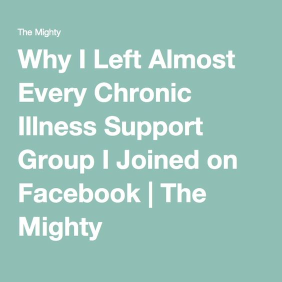 Why I Left Almost Every Chronic Illness Support Group I Joined on Facebook | The Mighty
