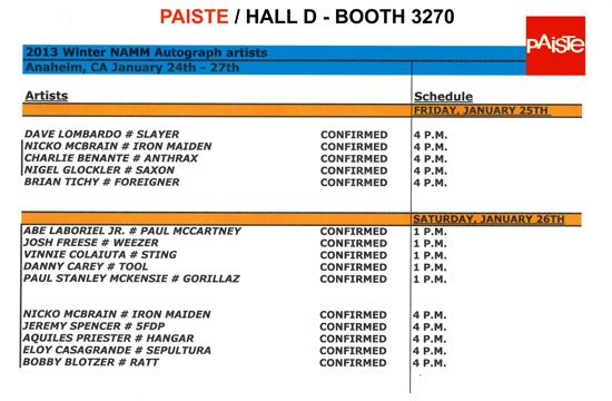 NAMM 2013: Paiste Artist Schedule    feat. Nicko McBrain (Iron Maiden), Dave Lombardo (Slayer), Charlie Benante (Anthrax), Nigel Glockler (Saxon) and more    Friday January 25th & Saturday January 26th  #3270, Hall D    *For NAMM badge holders only, NOT open to public *