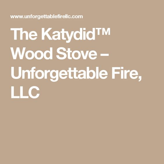 The Katydid™ Wood Stove – Unforgettable Fire, LLC - Pinterest €� The World's Catalog Of Ideas
