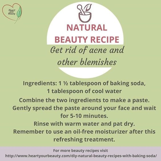 Natural Beauty Recipe Get rid of acne and other blemishes Ingredients: 1  tablespoon of baking soda  1 tablespoon of cool water Combine the two ingredients to make a paste. Gently spread the paste around your face and wait  for 5-10 minutes. Rinse with warm water and pat dry. Remember to use an oil-free moisturizer after this refreshing treatment. For more beauty recipes visit  http://ift.tt/1OffoPP