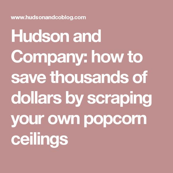 Hudson and Company: how to save thousands of dollars by scraping your own popcorn ceilings