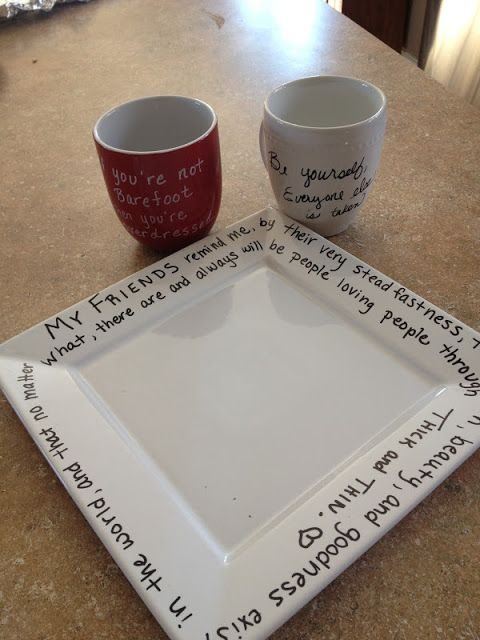 Personalized mugs/plates :)  grab a plate/mug, use a sharpie paint pen -write your message, bake for 30 min @ 350 F . let cool. done :) from http://mybarefootfarm.blogspot.ca/2012/10/handmade-holidays-sharpie-plate.html#