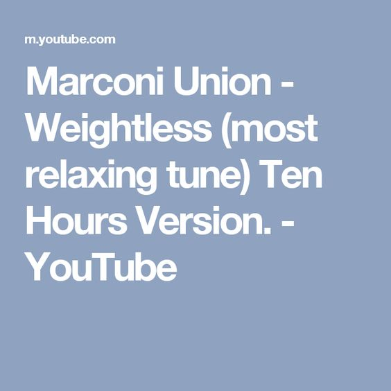 Marconi Union - Weightless (most relaxing tune) Ten Hours Version. - YouTube