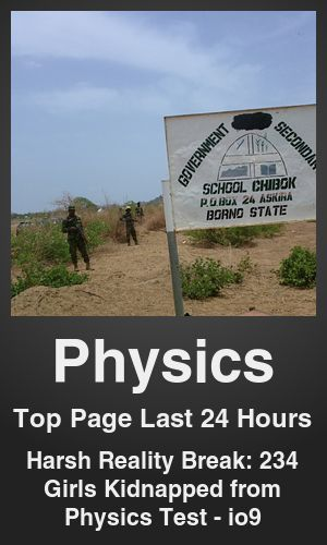 Top Physics link on telezkope.com. With a score of 2182. --- Harsh Reality Break: 234 Girls Kidnapped from Physics Test - io9. --- #physicsontelezkope --- Brought to you by telezkope.com - socially ranked goodness
