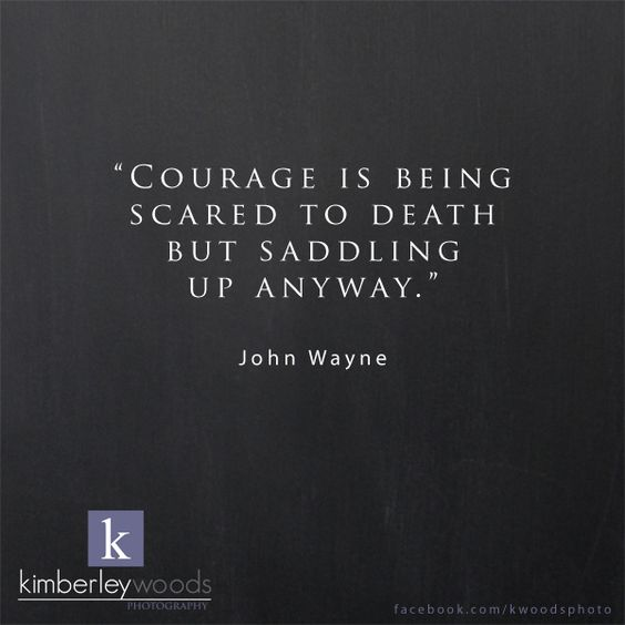 """Being Scared Quotes: Kimberley Woods Photography John Wayne Quote """"Courage Is"""
