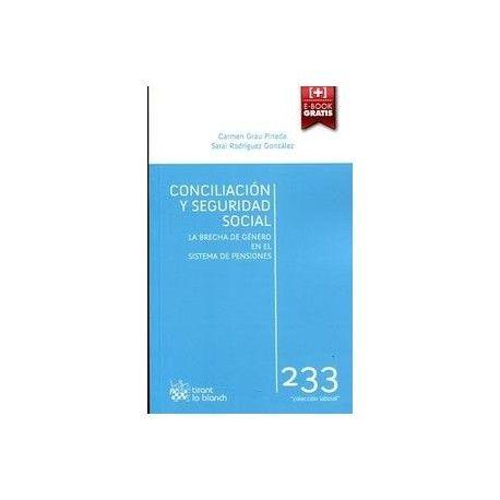 Conciliación y Seguridad Social : la brecha de género en el sistema de pensiones / Carmen Grau Pineda, Sarai Rodríguez González