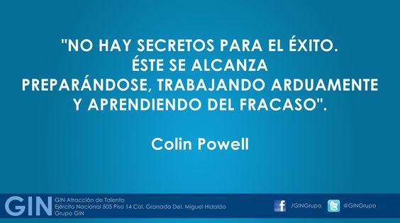 """""""No hay secretos para el éxito. Éste se alcanza preparándose, trabajando arduamente y aprendiendo del fracaso"""". - Colin Powell  Grupo GIN Atracción de Talento"""