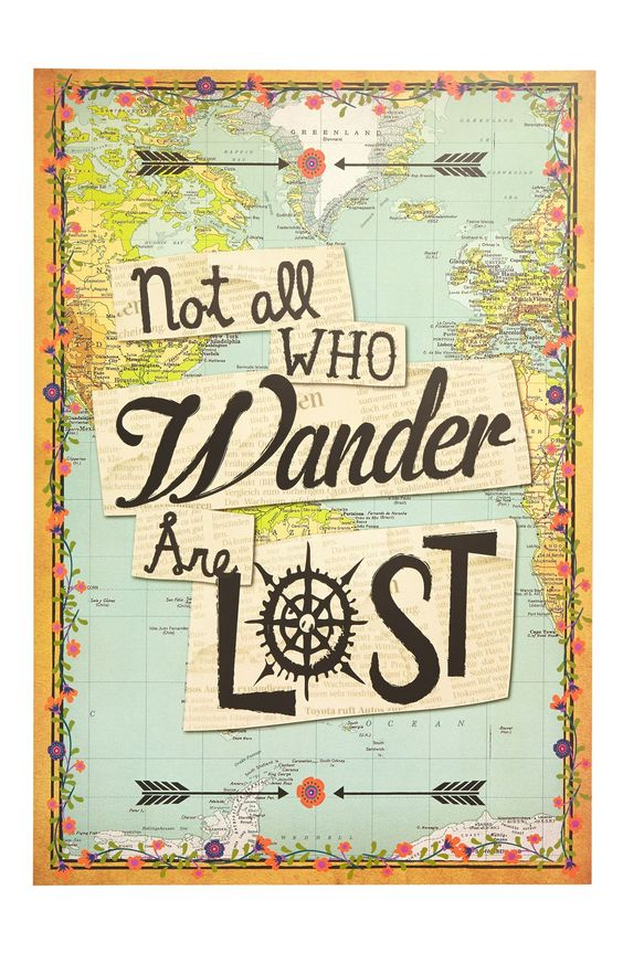 Not all who wander are lost.: