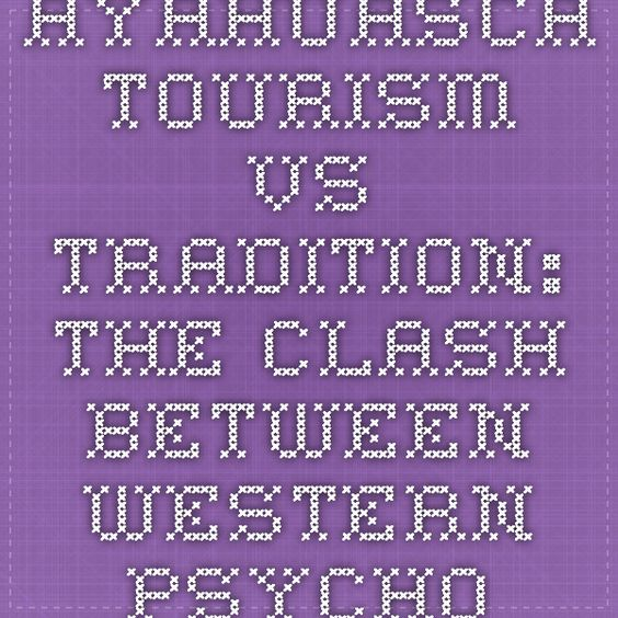 Ayahuasca Tourism vs Tradition: The Clash Between Western Psychonauts & Traditional Practitioners (Jerónimo M. Muñoz) - Ayahuasca Recipe
