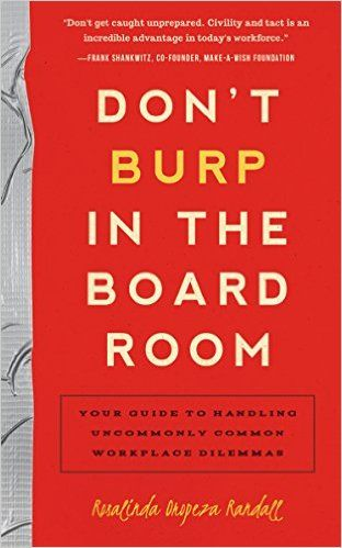 Amazon.com: Don't Burp in the Boardroom: Your Guide to Handling Uncommonly Common Workplace Dilemmas (9781939629357): Rosalinda Oropeza Randall: Books