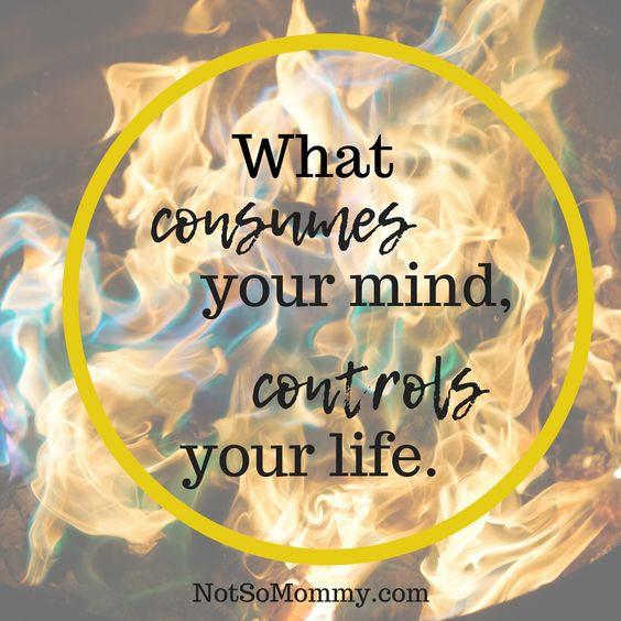 What consumes your mind, controls your life.  So, make sure you are feeding yourself positive thoughts. | Read about my infertility / childless journey at Not So Mommy... | Inspirational Quotes | Motivational Quotes | Quotes to live by | Life Quotes | Beautiful Truths | Childless not by choice | Childless Perspective | Infertility Struggles | Infertility Support | Infertility Pain | Infertility Sadness | Infertility Grief | Infertility Struggles