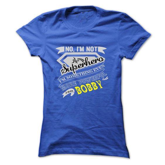 (Tshirt Discount Today) BOBBY . No Im Not A Superhero Im Something Even More Powerful. I Am BOBBY T Shirt Hoodie Hoodies Year Name Birthday [TShirt 2016] T Shirts, Hoodies. Get it now ==► https://www.sunfrog.com/Names/BOBBY-No-Im-Not-A-Superhero-Im-Something-Even-More-Powerful-I-Am-BOBBY--T-Shirt-Hoodie-Hoodies-YearName-Birthday-Ladies.html?57074