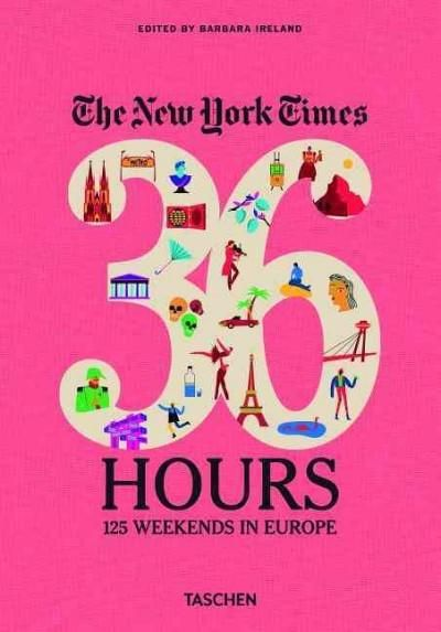 The New York Times 36 Hours: 125 Weekends in Europe