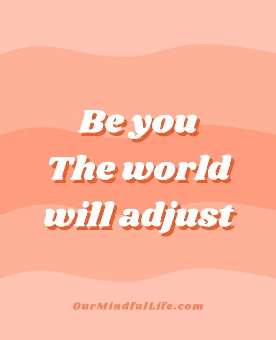 Be you. The world will adjust. - 6-word motivational quotes to lift your spirit - OurMindfulLife.com / short inspirational quotes and sayings with images