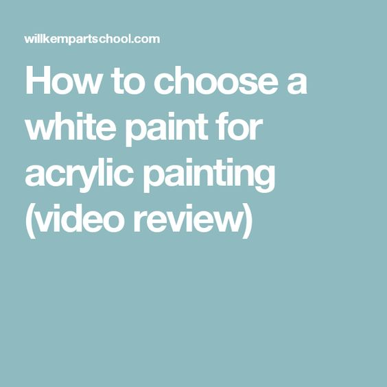How to choose a white paint for acrylic painting (video review)