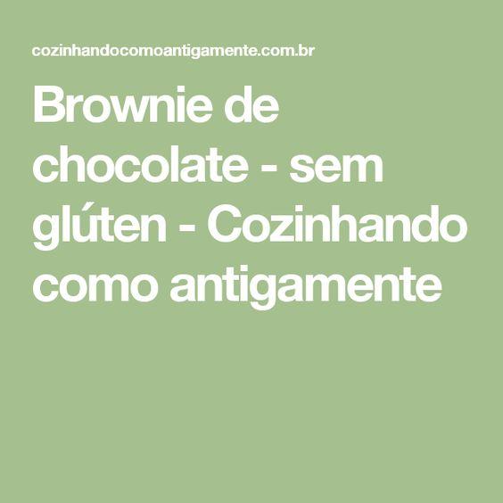 Brownie de chocolate - sem glúten - Cozinhando como antigamente