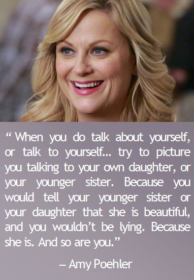 Amy Poehler quote on body image and loving your body.