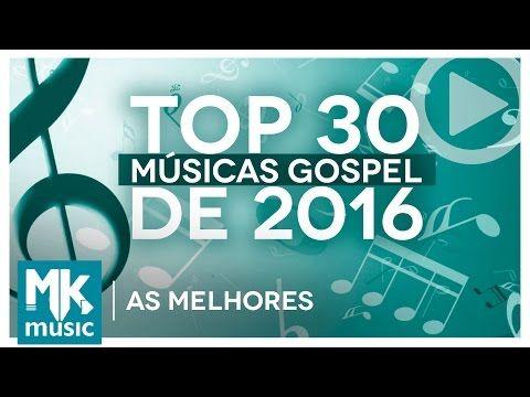 Baixar As Melhores Musicas Gospel E Mais Tocadas De 2016 Top 30