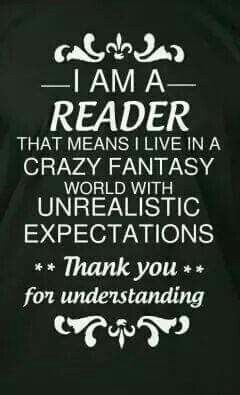 yes I read book, and yes I live in a crazy fantasy world