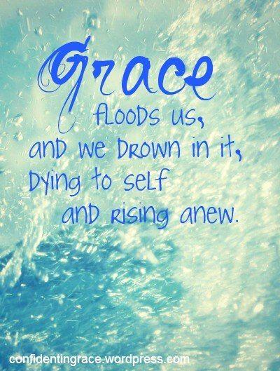 Grace floods us