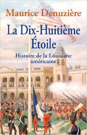 La Dix-Huitième Etoile : Histoire de la Louisiane américaine - Maurice Denuzière