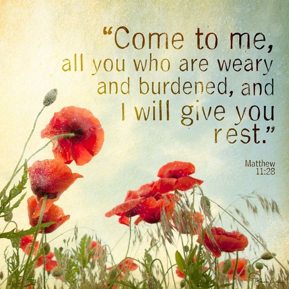 Come to Me, all you who labor and are heavy laden, and I will give you rest. Take My yoke upon you and learn from Me  -Matthew 11:28