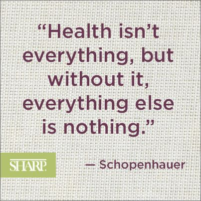 """""""Health isn't everything, but without it, everything else is nothing."""" - Schopenhauer #schopenhauer #quote #sharphealthcare"""