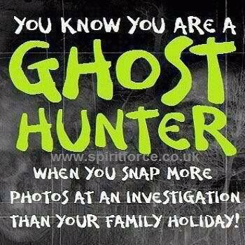 You know you are a ghost hunter...