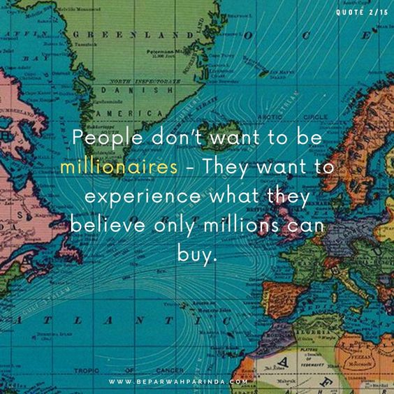Life Quotes Quotes on life People don't want to be millionaires - They want to experience what they believe only millions can buy. beparwah parinda
