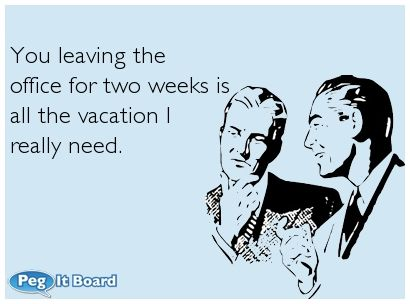 Office E-cards | Anniversary ecard: You leaving theoffice for two weeks isall the ...