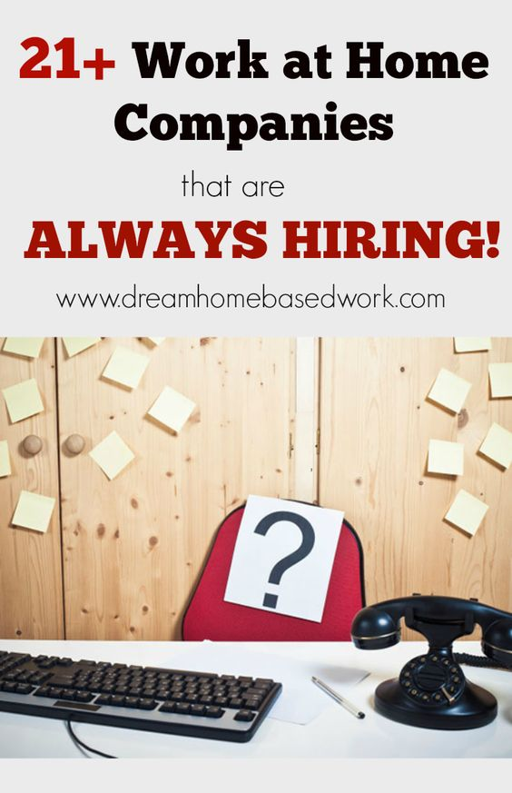 Check out 21+ Work at Home Companies that are Always Hiring!
