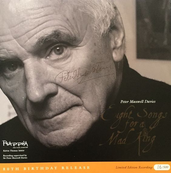 Limited Edition #16 Eight Songs for a Mad King for Peter Maxwell Davies' 80th birthday, signed by the man himself: