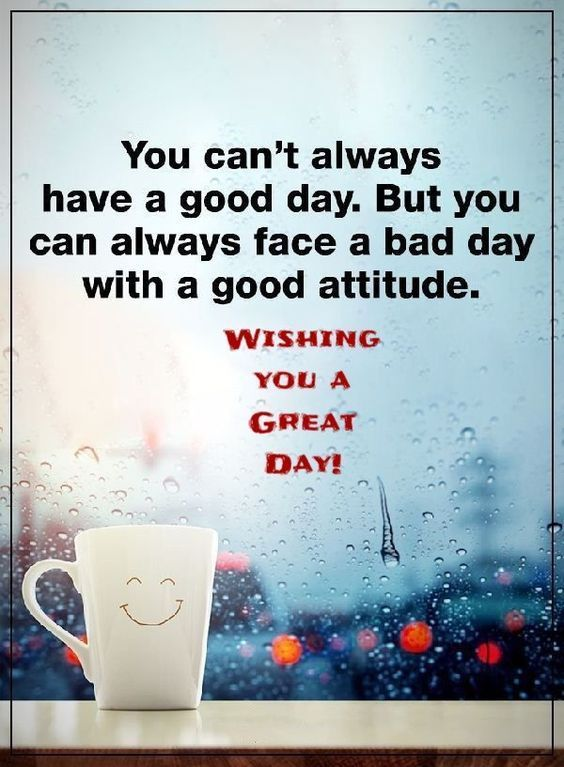 You Can T Always Have A Good Day But You Can Always Face A Bad Day With A Good Attitude Wishing You A G Good Day Quotes Positive Attitude Quotes Smile Quotes