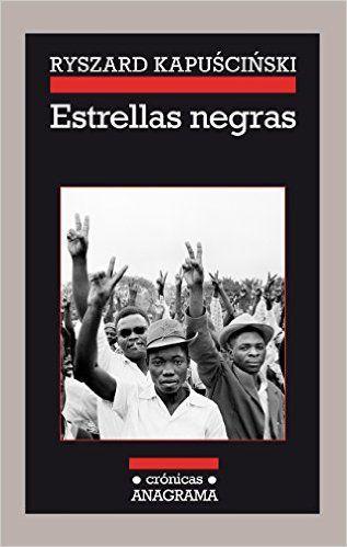 Estrellas Negras (Crónicas): Amazon.es: Ryszard Kapuscinski: Libros