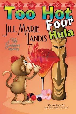Too Hot Four Hula (2014) (The fourth book in the Tiki Goddess series) A novel by Jill Marie Landis
