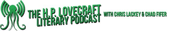 HPpodcraft.com... The H.P. Lovecraft Literary Podcraft. Two fans of author Howard Philip Lovecraft ( who wrote in 1920s, 30s, and 40s.) discuss one of his stories per week – what it's about, how it reads, why it may have been written.