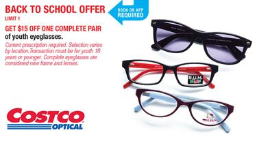 7f5e101a2b Costco Optical Back to School Offer. Limit 1. GET  15 OFF ONE COMPLETE PAIR  of youth eyeglasses. Current prescription required. Selecti…