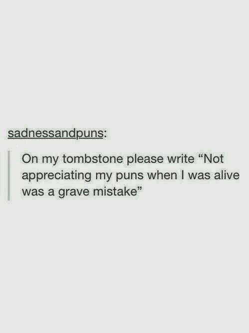 Gravestones Humor Jokes Death Dying Until Would Puns The End Do It Ihumor Puns Jokes Death Dying Gravestones Puns Un Puns Tumblr Funny Funny