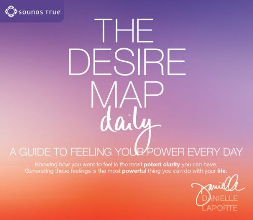 The Desire Map Daily: A Guide to Feeling Your Power Every Day