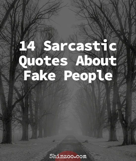 14 Sarcastic Quotes About Fake People Shinzoo Fake People Quotes Fake People Sarcastic Quotes