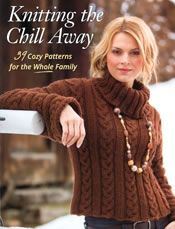 Knitting the Chill Away: 39 Cozy Patterns for the Whole Family   Martingale • www.shopmartingale.com